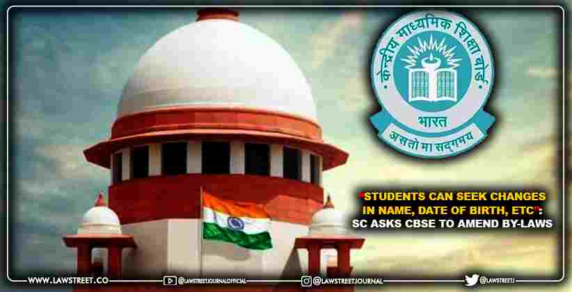 """""""Students can seek changes in name, date of birth, etc"""": Supreme Court asks CBSE to amend by-laws"""