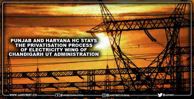 Punjab and Haryana HC Stays the Privatisation Process of Electricity Wing of Chandigarh UT Administration