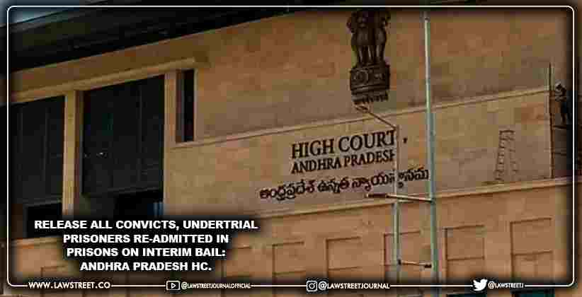 Release all convicts, undertrial prisoners re-admitted in prisons on interim bail: Andhra Pradesh HC. [READ ORDER]