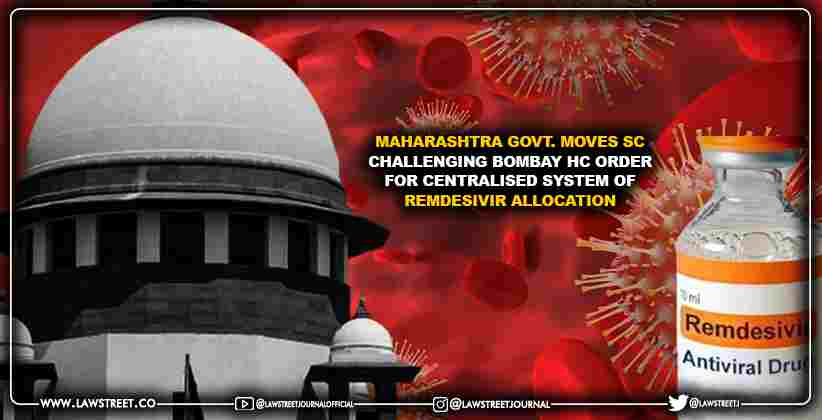 Maharashtra Govt. Moves SC Challenging Bombay HC Order for Centralised System of Remdesivir Allocation [READ ORDER]