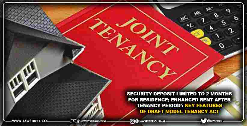 Security Deposit Limited to 2 Months for Residence; Enhanced Rent After Tenancy Period': Key Features of Draft Model Tenancy Act
