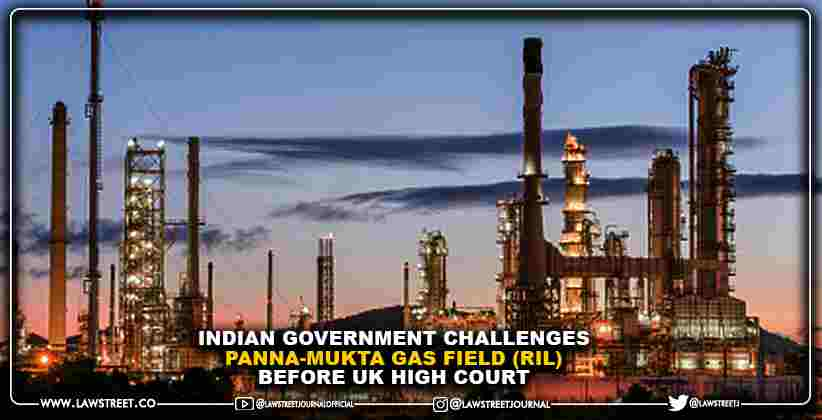 Indian Government Challenges Panna-Mukta Gas Field (RIL) Before UK High Court