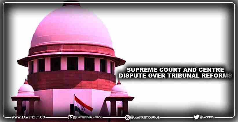 Supreme court and Centre dispute over tribunal reforms