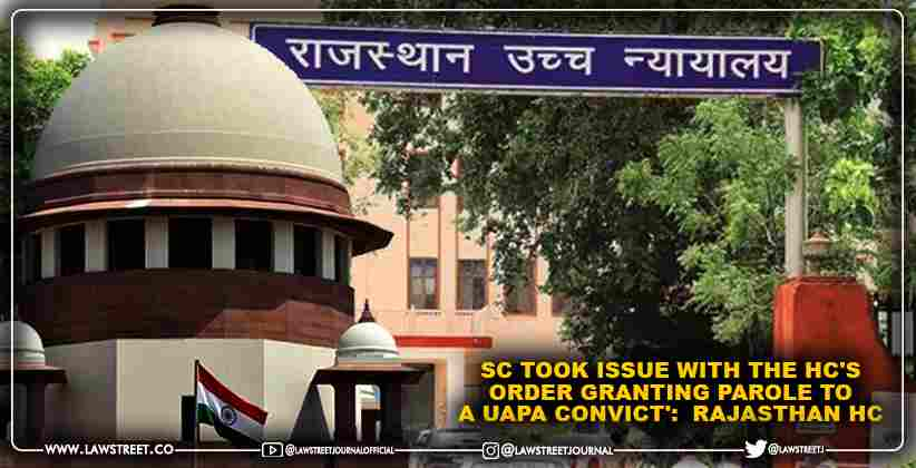 'When an SLP was pending before the Supreme Court, the Supreme Court took issue with the HC's order granting parole to a UAPA convict':  Rajasthan HC