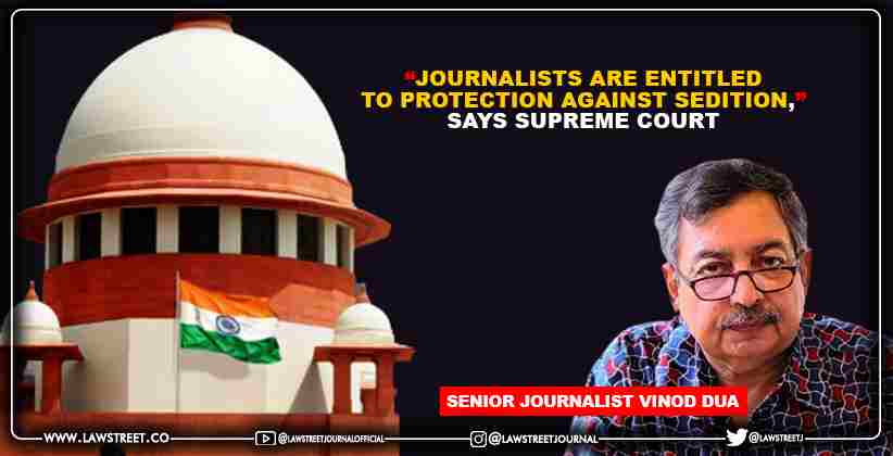 """""""Journalists are entitled to protection against sedition,"""" says Supreme Court"""