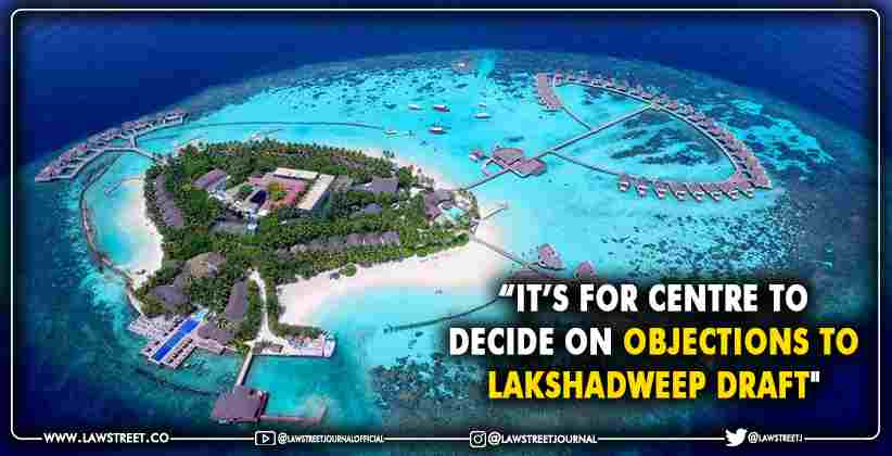 Centre to decide on objections to Lakshadweep Draft