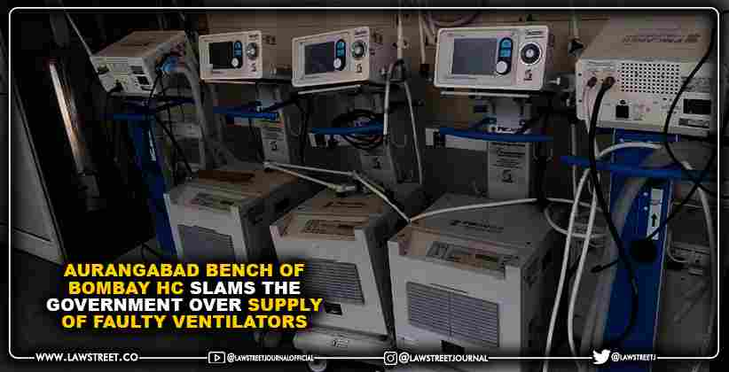 Aurangabad bench of Bombay High Court slams the government over supply of faulty ventilators