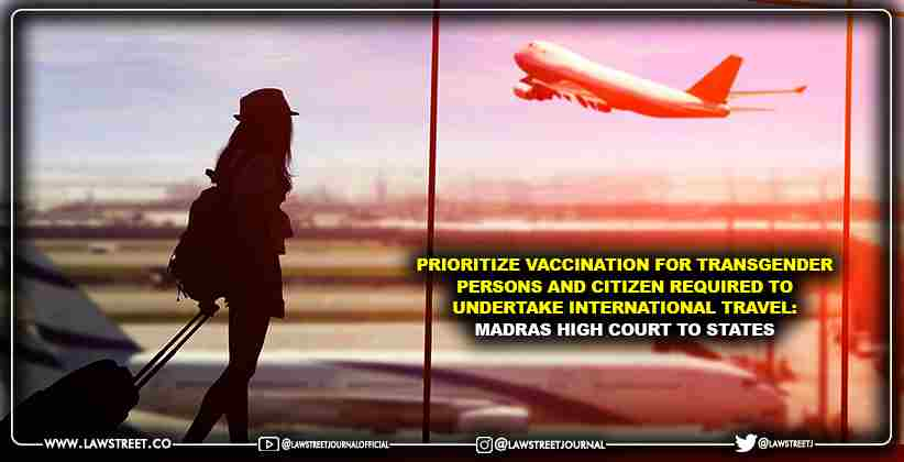 Prioritize Vaccination for Transgender Persons and Citizen Required to Undertake International Travel: Madras High Court to States