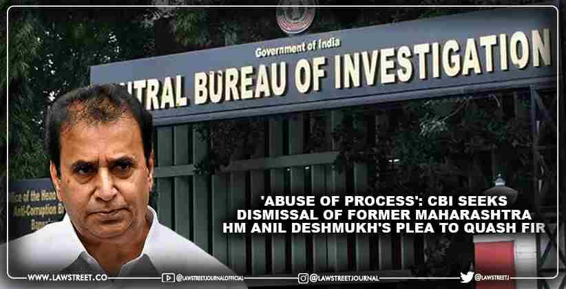 'Abuse of Process': CBI Seeks Dismissal of Former Maharashtra HM Anil Deshmukh's Plea to Quash FIR