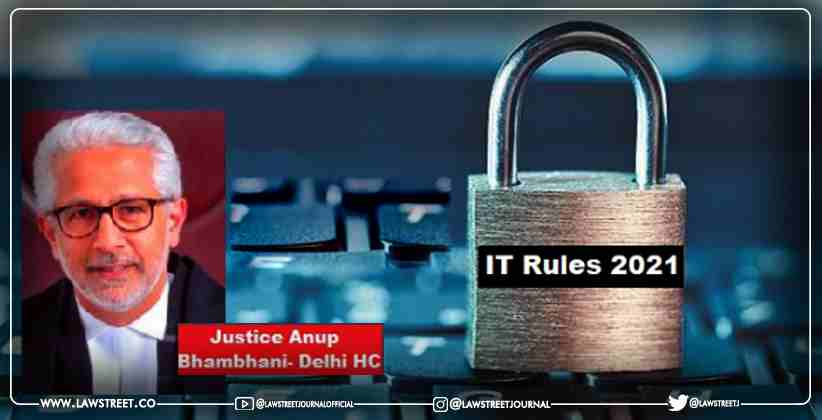 Delhi HC Judge, Justice Bhambhani recuses himself from hearing petition filed by Digital Media Platforms Challenging the Constitutionality of New IT Rules, 2021