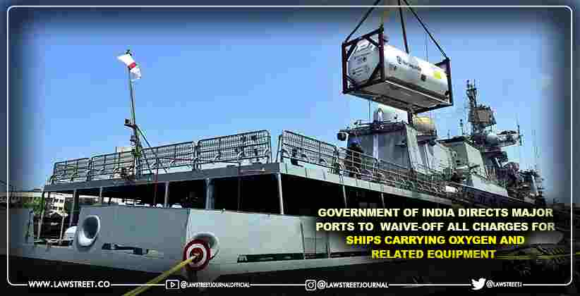 Government of India directs Major Ports to  Waive-Off All Charges for Ships Carrying Oxygen and Related Equipment