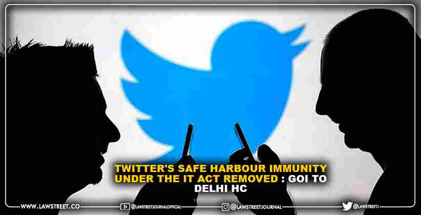 Due To Non-Compliance with IT Rules 2021 Twitter's Safe Harbour Immunity under the IT Act removed : GOI to Delhi HC