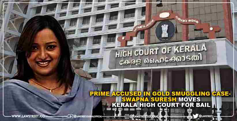 Prime Accused in Gold Smuggling Case-  Swapna Suresh moves Kerala High Court for Bail