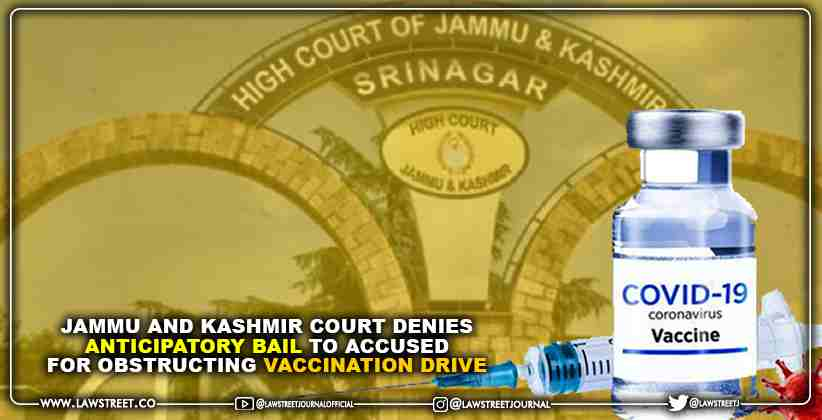 Jammu and Kashmir Court denies anticipatory bail to accused for obstructing vaccination drive [READ ORDER]