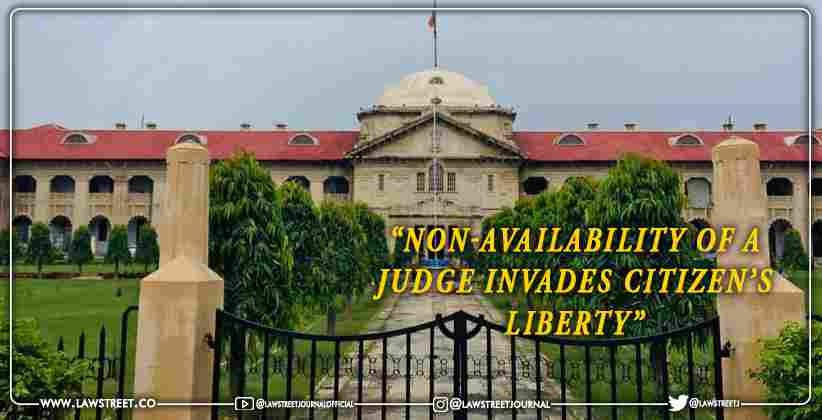 Non availability of a Judge invades citizen liberty