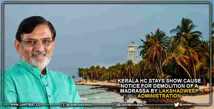 Kerala High Court Stays Show Cause Notice for Demolition of a Madrassa by Lakshadweep Administration