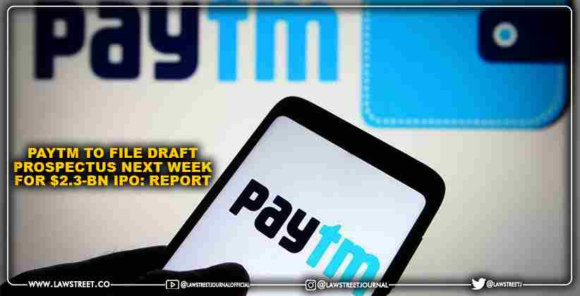Paytm to file draft prospectus next week for $2.3-bn IPO: Report
