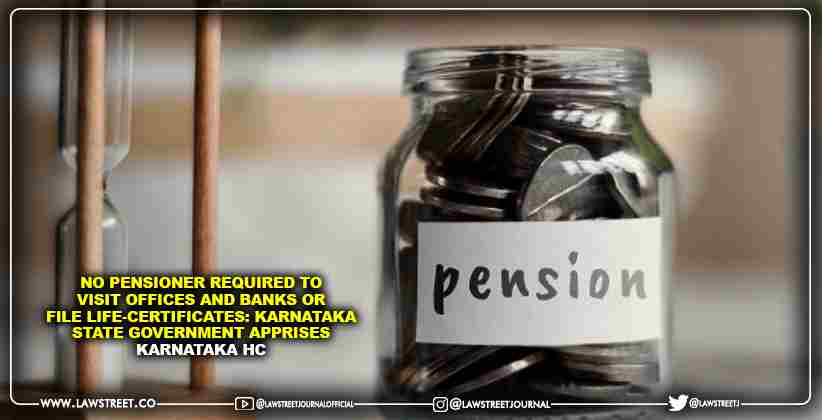 No Pensioner Required To Visit Offices And Banks Or File Life-Certificates: Karnataka State Government Apprises Karnataka High Court
