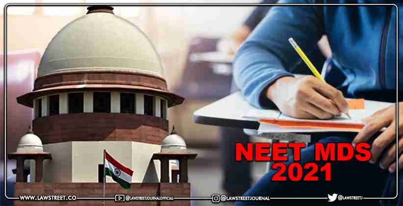NEET MDS 2021- 'Delay affects the future of students; notify on counselling sessions within one week' : Supreme Court to Centre