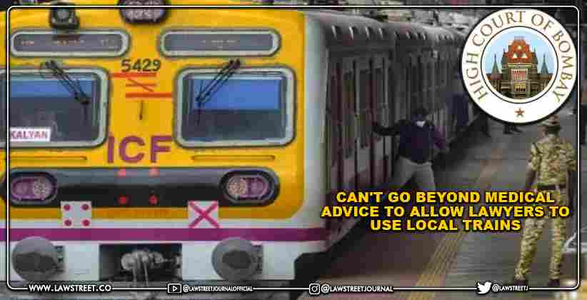 Can't go Beyond Medical Advice to Allow Lawyers to Use Local Trains: Bombay High Court