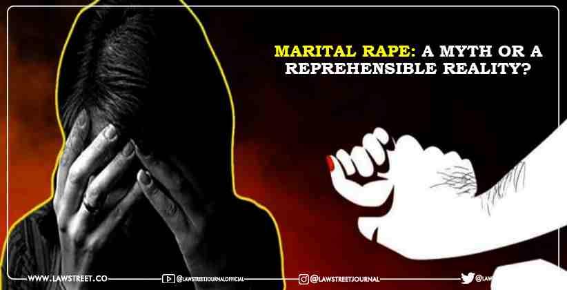 MARITAL RAPE: A MYTH OR A REPREHENSIBLE REALITY?