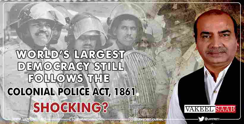 largest democracy still follows the Colonial Police Act