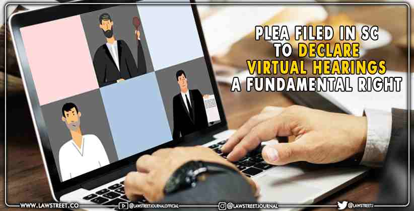 Plea Filed in Supreme Court to Declare Virtual Hearings a Fundamental Right