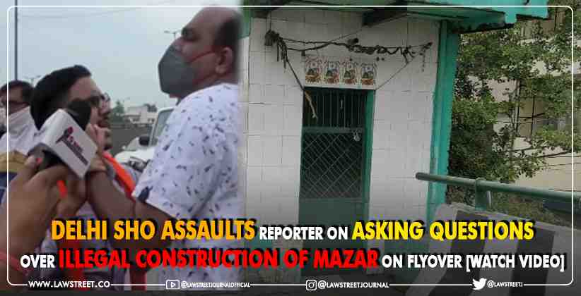 Delhi SHO Assaults Reporter On Asking Questions Over Illegal Construction of Mazar on Flyover