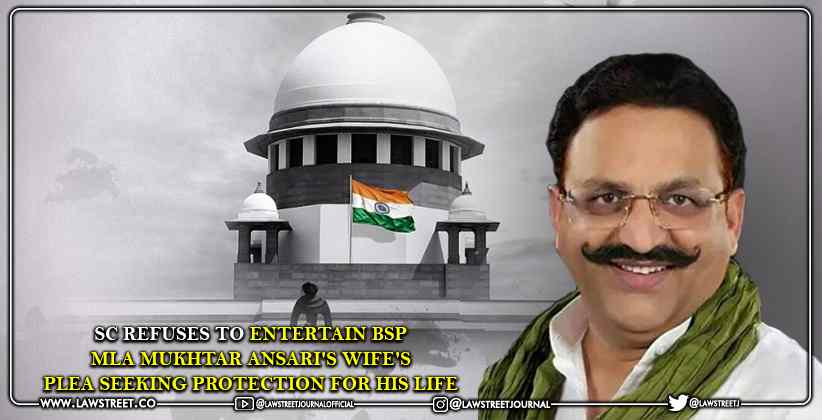 Supreme Court Refuses to Entertain BSP MLA Mukhtar Ansari's Wife's Plea Seeking Protection for His Life [READ ORDER]