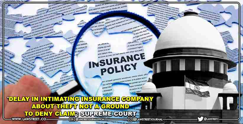 'Delay In Intimating Insurance Company About Theft Not A Ground To Deny Claim': Supreme Court