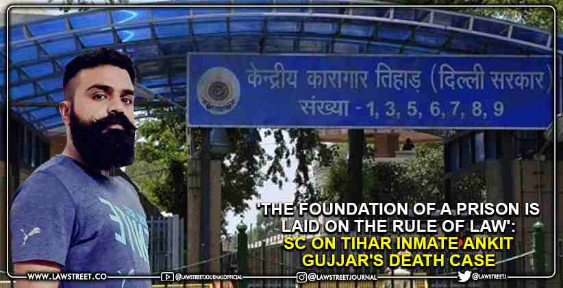 'The foundation of a prison is laid on the Rule of Law': Supreme Court on Tihar inmate Ankit Gujjar's death case