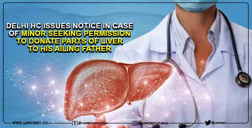 Delhi High Court Issues Notice In Case Of Minor Seeking Permission To Donate Parts Of Liver To His Ailing Father