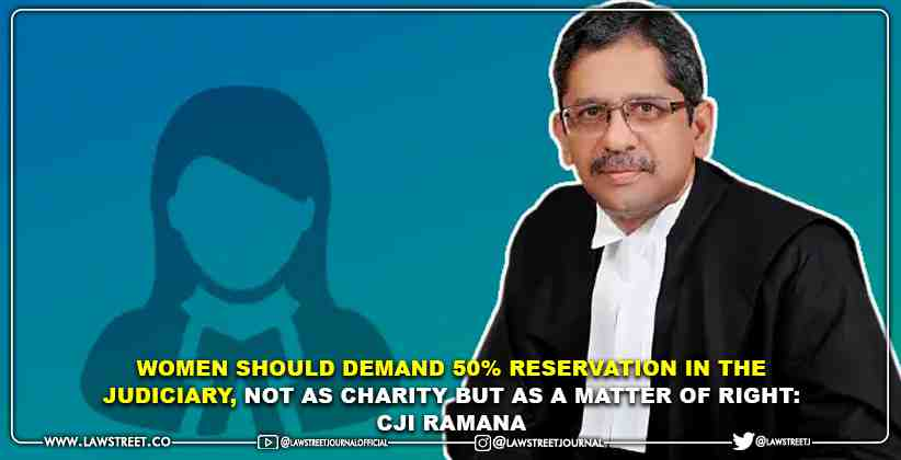 Women Should Demand 50% Reservation in the Judiciary, Not as Charity But as a Matter of Right: CJI Ramana