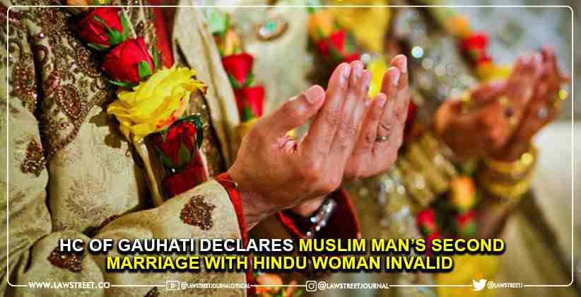 High Court Of Gauhati Declares Muslim Man's Second Marriage With Hindu Woman Invalid