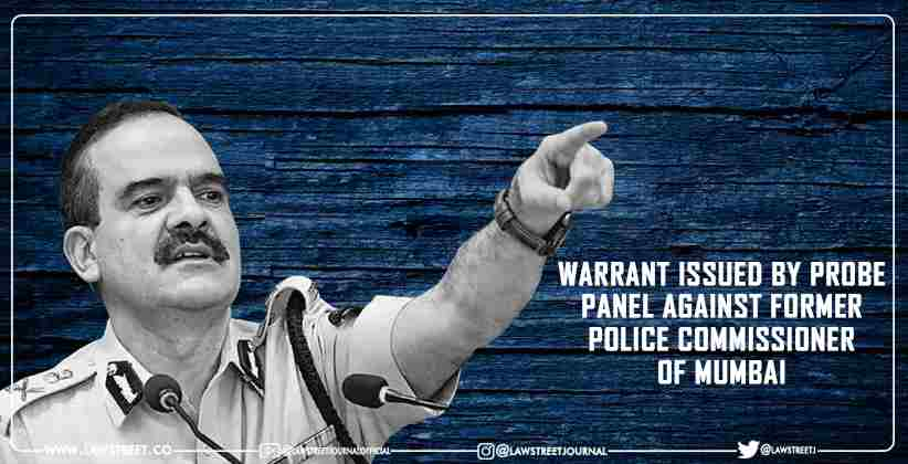 Warrant Issued By Probe Panel Against Former Police Commissioner Of Mumbai
