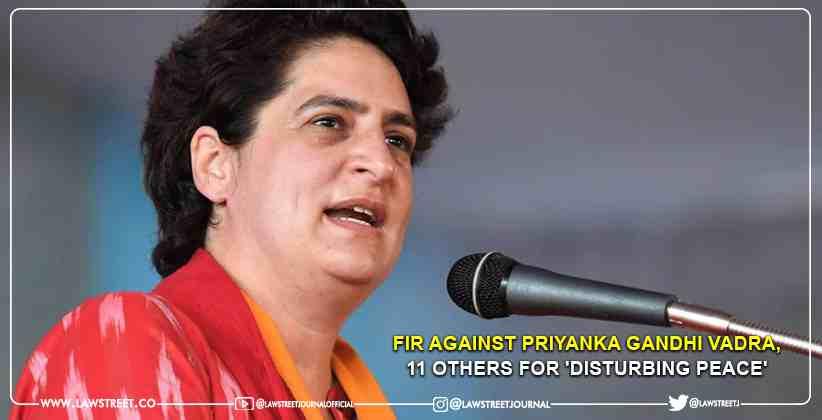 FIR against Priyanka Gandhi Vadra, 11 others for 'disturbing peace'