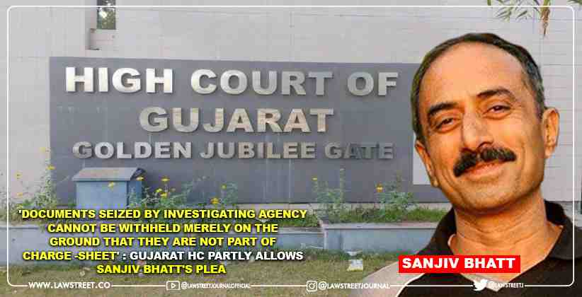 'Documents Seized by Investigating Agency Cannot be Withheld Merely on the Ground that They are not Part of Charge -Sheet' : Gujarat High Court Partly Allows Sanjiv Bhatt's Plea [READ JUDGEMENT]