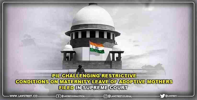 PIL Challenging Restrictive Conditions On Maternity Leave Of Adoptive Mothers Filed In Supreme Court