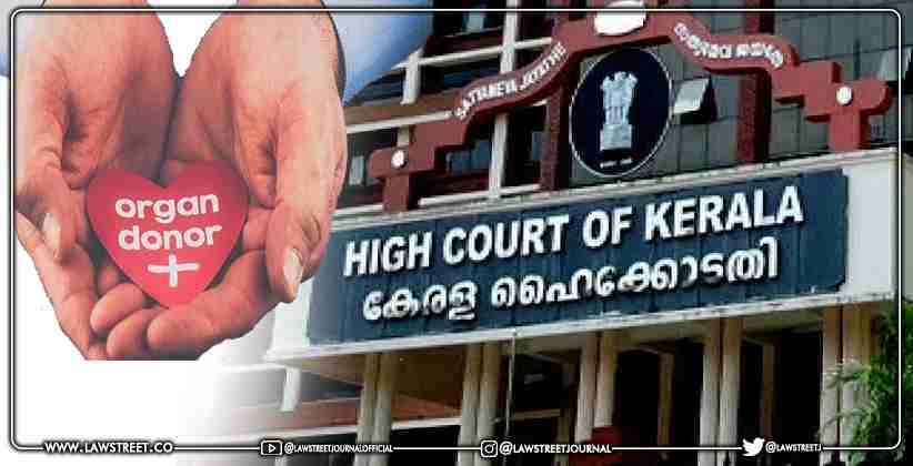 'No Rule that Poor People Can't Donate Organs': Kerala High Court Directs Authority to Reconsider Plea for Unrelated Kidney Transplantation [READ JUDGMENT]