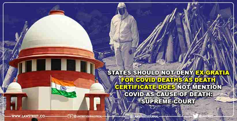 States Should Not Deny Ex-Gratia For Covid Deaths As Death Certificate Does Not Mention Covid As Cause Of Death: Supreme Court