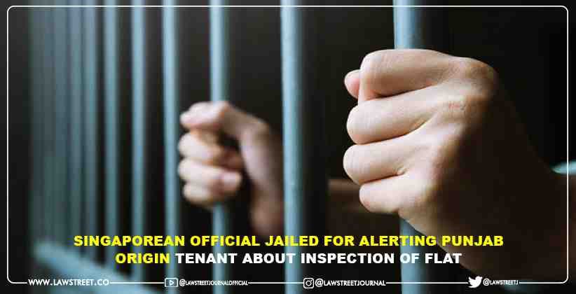Singaporean Official Jailed For Alerting Punjab Origin Tenant About Inspection Of Flat