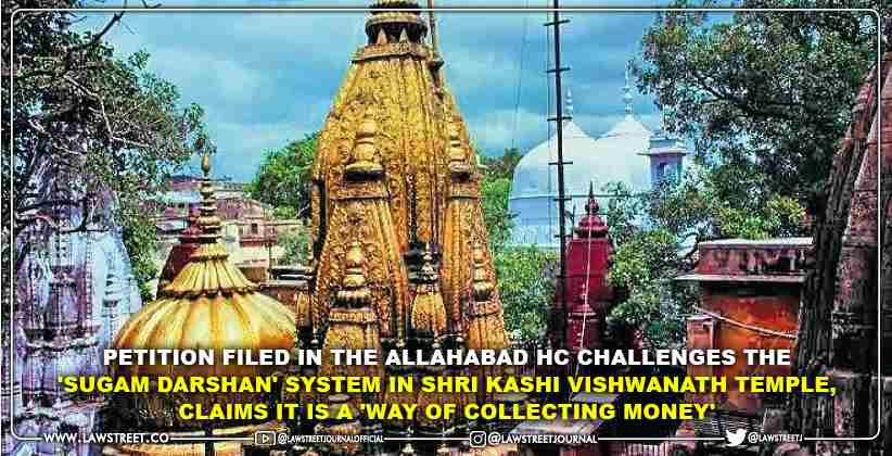 Petition filed in the Allahabad High Court challenges the 'Sugam Darshan' System in Shri Kashi Vishwanath Temple, claims it is a 'way of collecting money'
