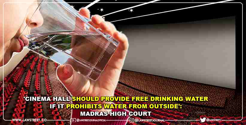 'Cinema hall should provide free drinking water if it prohibits water from outside': Madras High Court [READ ORDER]