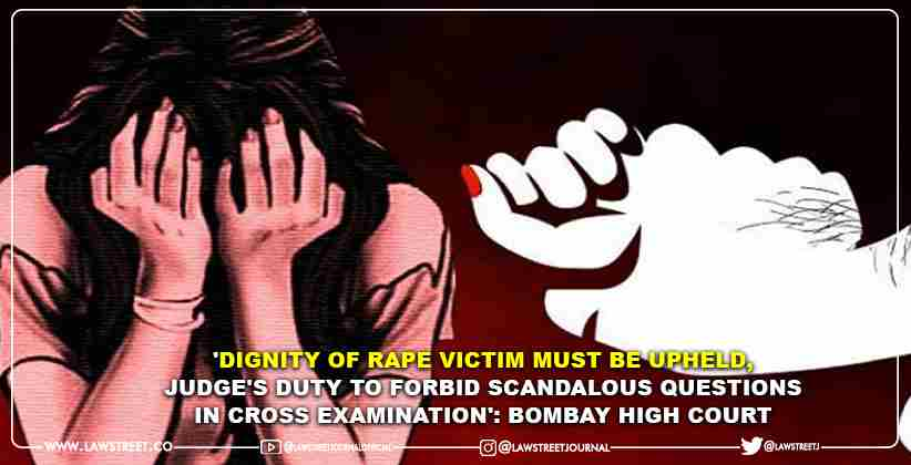 'Dignity of Rape Victim Must Be Upheld, Judge's Duty to Forbid Scandalous Questions in Cross Examination': Bombay High Court