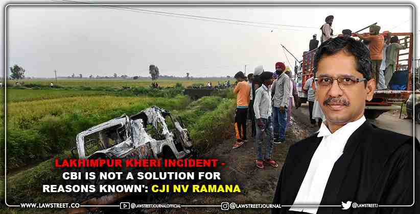 Lakhimpur Kheri Incident - 'CBI is not a solution for reasons known': CJI NV Ramana