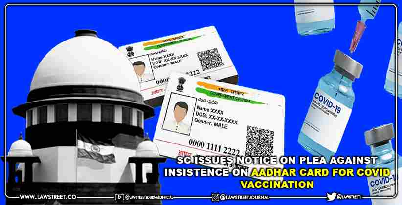 Supreme Court Issues Notice on Plea Against Insistence on Aadhar Card for COVID Vaccination